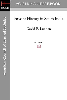 Peasant History in South India - Ludden, David E