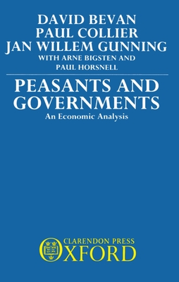 Peasants and Governments - An Economic Analysis - Bevan, David, and Gunning, Jan W, and Collier, Paul