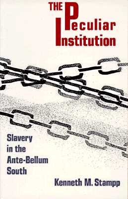 Peculiar Institution: Slavery in the Ante-Bellum South - Stampp, Kenneth M