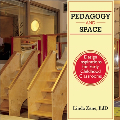 Pedagogy and Space: Design Inspirations for Early Childhood Classrooms - Zane, Linda