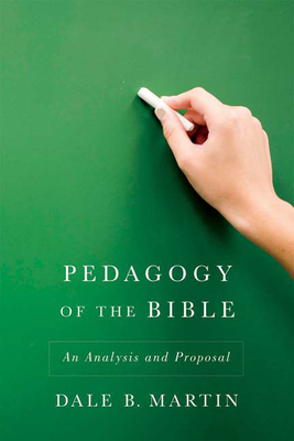 Pedagogy of the Bible: An Analysis and Proposal - Martin, Dale B, Professor