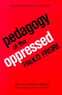 Pedagogy of the Oppressed: 30th Anniversary Edition - Freire, Paulo, and Macedo, Donaldo P (Introduction by)