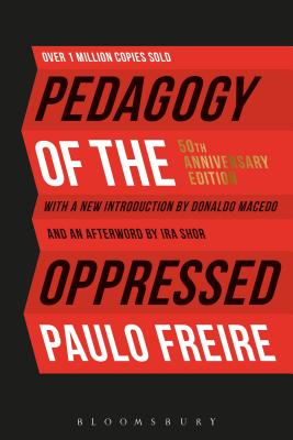 Pedagogy of the Oppressed: 50th Anniversary Edition - Freire, Paulo, and Macedo, Donaldo (Foreword by)