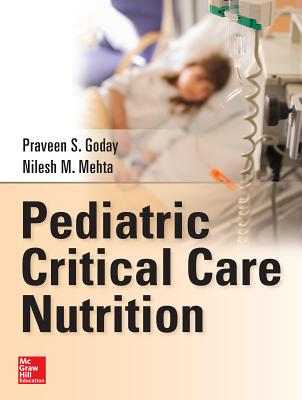 Pediatric Critical Care Nutrition - Goday, Praveen S, Professor, and Mehta, Nilesh