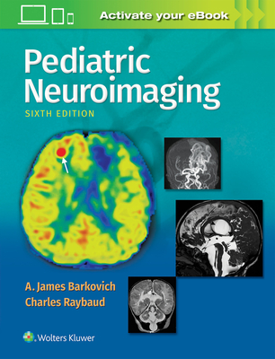 Pediatric Neuroimaging - Barkovich, A James, MD, and Raybaud, Charles, MD