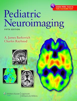 Pediatric Neuroimaging - Barkovich, A. James, and Raybaud, Charles