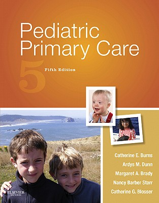 Pediatric Primary Care - Burns, Catherine E, and Dunn, Ardys M, PhD, RN, Pnp, and Brady, Margaret A, PhD, RN