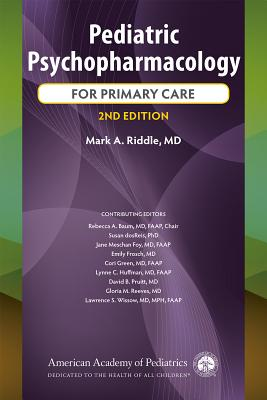 Pediatric Psychopharmacology for Primary Care - Riddle, Mark A, Dr., and Baum, Rebecca A, Dr., and Dosreis, Susan, PhD