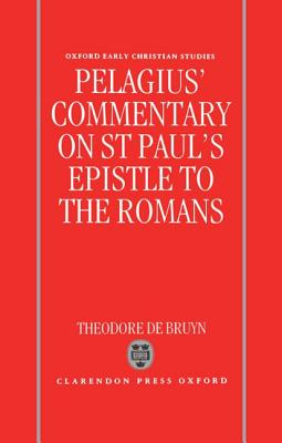 Pelagius's Commentary on St Paul's Epistle to the Romans - De Bruyn, Theodore (Translated by), and Pelagius