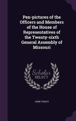 Pen-Pictures of the Officers and Members of the House of Representatives of the Twenty-Sixth General Assembly of Missouri - Pratt, John T