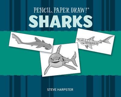 Pencil, Paper, Draw! (R): Sharks - Harpster, Steve