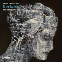 Penderecki & Lutoslawski: String Quartets - Royal String Quartet