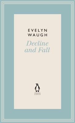 decline and fall evelyn waugh ebook 9780141193427 penguin classics decline and fall 2 17187