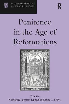 Penitence in the Age of Reformations - Lualdi, Katharine Jackson, and Thayer, Anne T