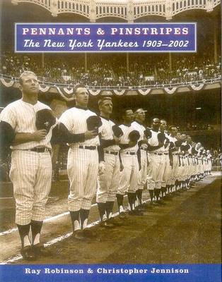 Pennants & Pinstripes: The New York Yankees 1903-2002 - Robinson, Ray, and Jennison, Christopher