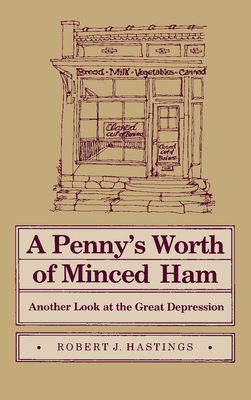 Penny's Worth of Minced Ham: Another Look at the Great Depression - Hastings, Robert J, Mr.