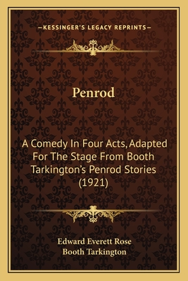 Penrod; a comedy in four acts, adapted for the stage from Booth Tarkington's Penrod stories - Rose, Edward Everett