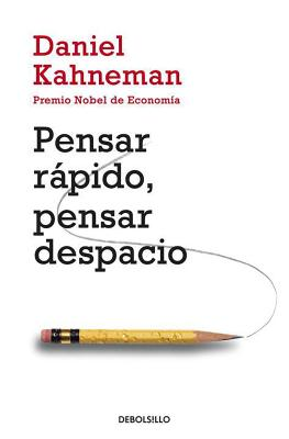 Pensar Rßpido, Pensar Despacio / Thinking, Fast and Slow - Kahneman, Daniel, PhD