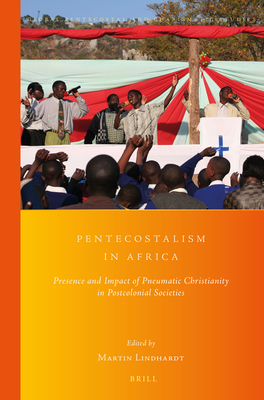 Pentecostalism in Africa: Presence and Impact of Pneumatic Christianity in Postcolonial Societies - Lindhardt, Martin