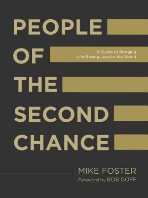 People of the Second Chance: A Guide to Bringing Life-Saving Love to the World - Foster, Mike, and Goff, Bob (Foreword by)