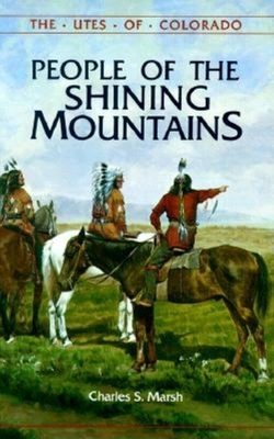 People of the Shining Mountains: The Utes of Colorado - Charles S, Marsh