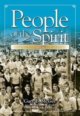 People of the Spirit - McGee, Gary B, and General Council of the Assemblies of God, General Council of the Assemblies of God (Producer)