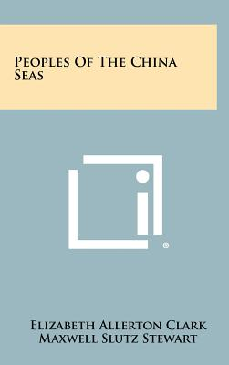 Peoples of the China Seas - Clark, Elizabeth Allerton, and Stewart, Maxwell Slutz (Editor)