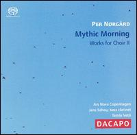 Per Nørgård: Mythic Morning - Works for Choir, Vol. 2  - Ars Nova Copenhagen (bells); Henrik Lund Petersen (vocals); Ivan Hansen (vocals); Jakob Bloch Jespersen (vocals);...