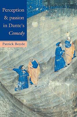 Perception and Passion in Dante's Comedy - Boyde, Patrick