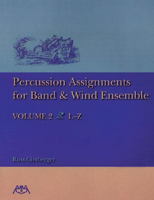 Percussion Assignments for Band and Wind Ensemble: Volume 2 - Girsberger, Russ