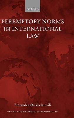 Peremptory Norms in International Law - Orekhelashvili, Alexander, and Orakhelashvili, Alexander