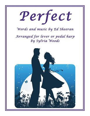 Perfect: Arranged for Lever or Pedal Harp - Ed Sheeran (Creator), and Woods, Sylvia (Composer)