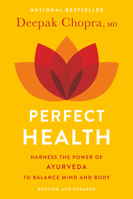 Perfect Health--Revised and Updated: The Complete Mind Body Guide - Chopra, Deepak, M D