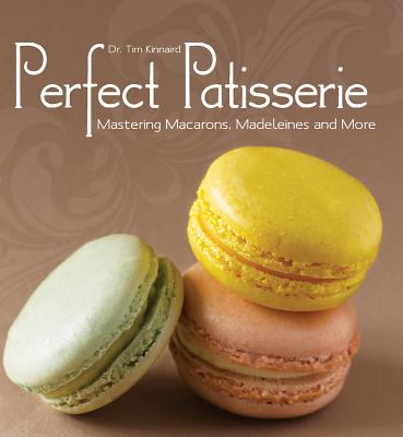 Perfect Patisserie: Mastering Macarons, Madeleines and More - Kinnaird, Tim, Dr.