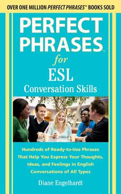Perfect Phrases for ESL Conversation Skills: With 2,100 Phrases - Engelhardt, Diane