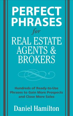 Perfect Phrases for Real Estate Agents and Brokers - Hamilton, Dan