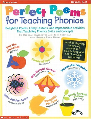 Perfect Poems for Teaching Phonics: Delightful Poems, Lively Lessons, and Reproducible Activities That Teach Key Phonics Skills and Concepts - Ellermeyer, Deborah A, and Judi, Hechtman, and Sandra, Grove