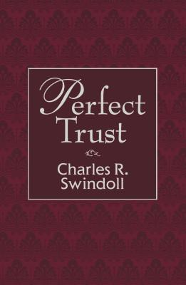 Perfect Trust - Swindoll, Charles R, Dr.