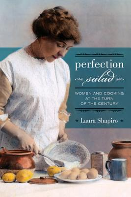Perfection Salad: Women and Cooking at the Turn of the Century - Shapiro, Laura