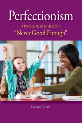 "Perfectionism: A Practical Guide to Managing ""Never Good Enough"" - Van Gemert, Lisa"
