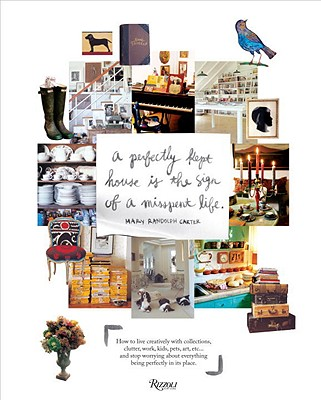 Perfectly Kept House is the Sign of A Misspent Life: How to live creatively with collections, clutter, work, kids, pets, art, etc... and stop worrying about everything being perfectly in its place. - Randolph Carter, Mary, and Carter, Mary Randolph (Photographer)