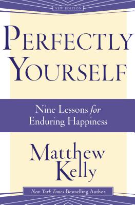 Perfectly Yourself: Nine Lessons for Enduring Happiness - Kelly, Matthew