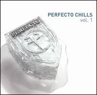 Perfecto Chills, Vol. 1 - Various Artists