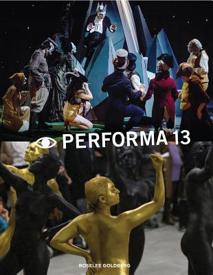Performa 13: Surrealism / The Voice / Citizenship - Goldberg, RoseLee (Editor), and Madden, Kathleen (Editor), and Arthur, Marc (Text by)
