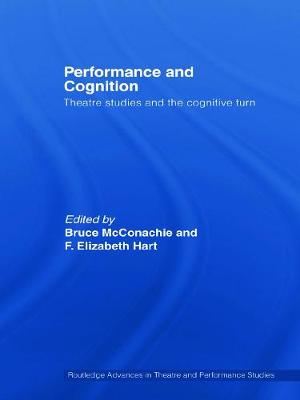 Performance and Cognition: Theatre Studies After the Cognitive Turn - McConachie, Bruce, Professor (Editor)
