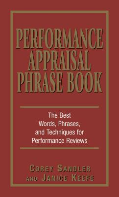Performance Appraisal Phrase Book: The Best Words, Phrases, and Techniques for Performance Reviews - Sandler, Corey, and Keefe, Janice