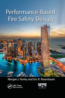 Performance-Based Fire Safety Design - Hurley, Morgan J, and Rosenbaum, Eric R