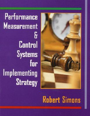 Performance Measurement and Control Systems for Implementing Strategy - Simons, Robert