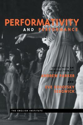 Performativity and Performance - Parker, Andrew