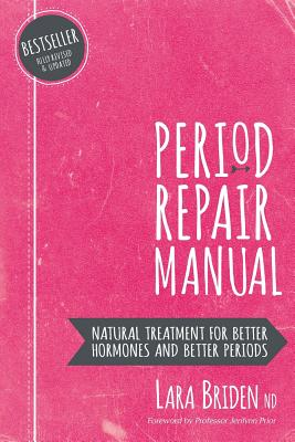 Period Repair Manual: Natural Treatment for Better Hormones and Better Periods - Briden Nd, Lara